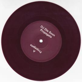 "DJ DIE SOON - PROPAGATE 7"""