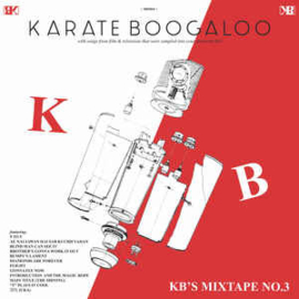 KARATE BOOGALOO - KB'S MIXTAPE NO 3!