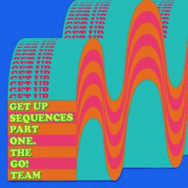 GO! TEAM - GET UP SEQUENCES PART ONE