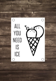 Tuinposter All you need is ice - Diverse formaten