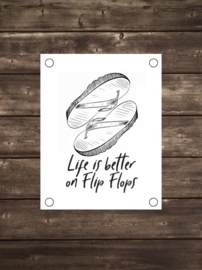 Tuinposter life is better on flipflops zwart wit - Diverse formaten