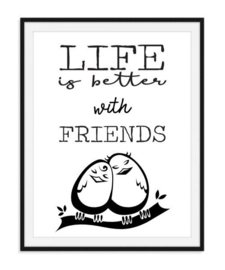 Life is better with friends - poster zwart/wit
