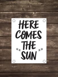 Tuinposter Here comes the sun - Diverse formaten
