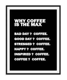 Why coffee is the max - Poster