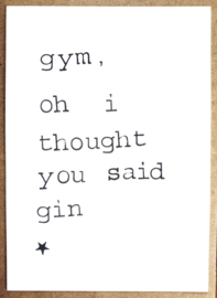 Gym, oh I thought you said gin