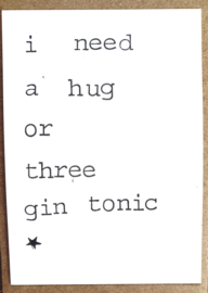 I need a hug or three gin tonic