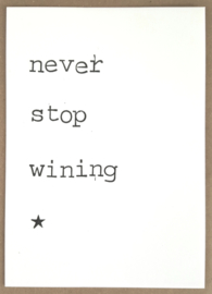 Never stop wining