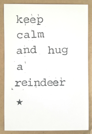 Keep calm and hug a reindeer