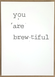 You are brew-tiful