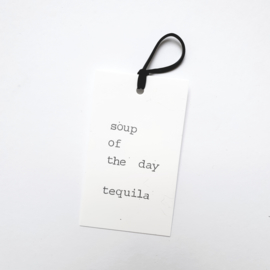 Soup of the day tequila