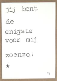 Jij bent de enigste voor mij zoenzo! ;-)