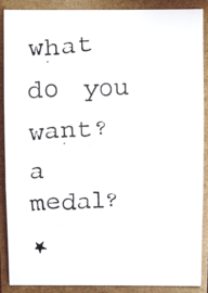 What do you want? a medal?