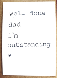 Well done dad I'm outstanding