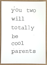 You two will totally be cool parents