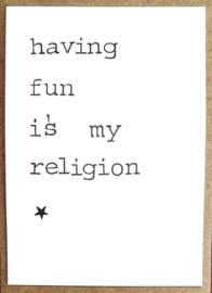 Having fun is my religion