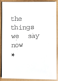 The things we say now