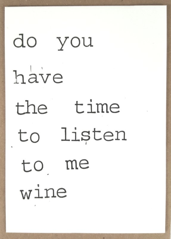 Do you have the time to listen to me wine