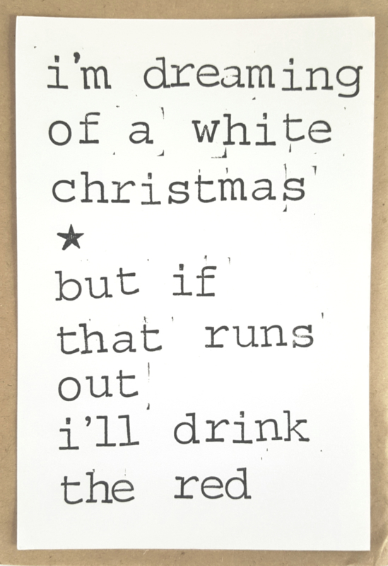 I'm dreaming of a white christmas, but if that runs out I'll drink the red