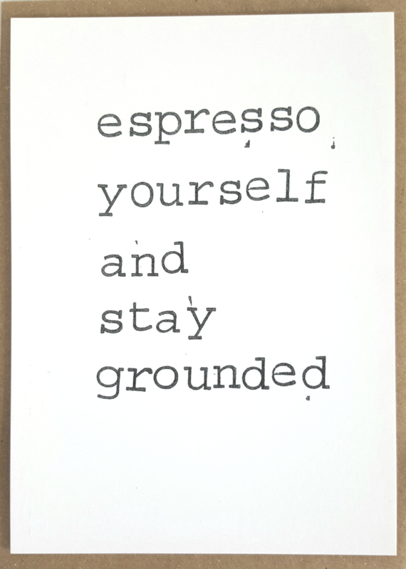 Espresso yourself and stay grounded
