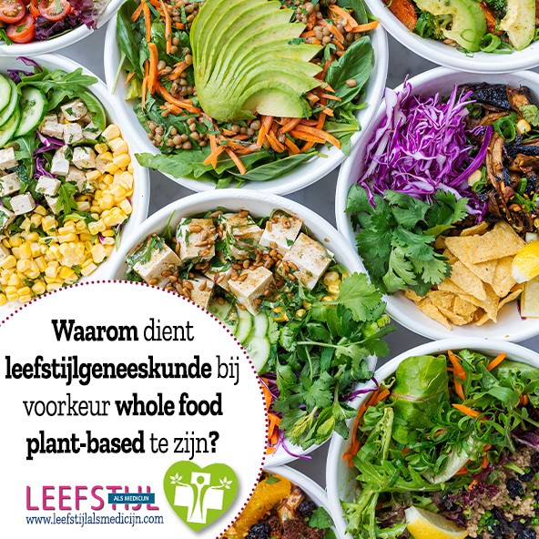 Waarom leefstijlgeneeskunde bij voorkeur whole food plant-based is