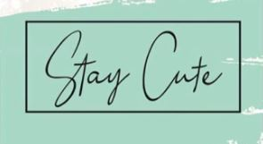Stay Cute