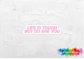 Life is though but so are you sticker