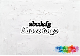 abcdefg i have to go sticker