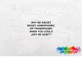 Why be racist, sexist, homophobic... sticker
