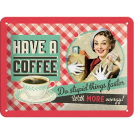 Tin Sign 15 x 20 cm Have a coffee
