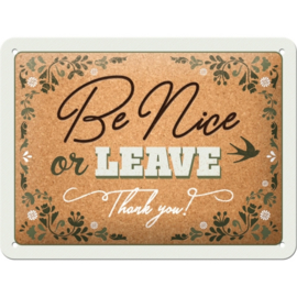 Tin Sign 15 x 20 cm Be nice or leave