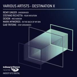 INDEEP072  Destination X with Remy Unger, Stefano Richetta, Dexon, Mark Mywords, Gab Tritone