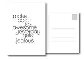A6 Kaart | Make today so awesome yesterday gets jealous