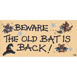 Smiley Sign - Beware The Old Bat Is Back