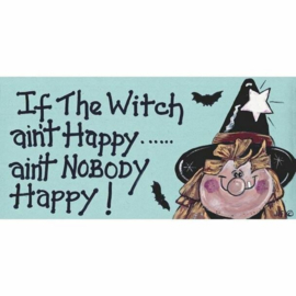 Smiley Sign - If The Witch Ain't Happy Ain't Nobody Happy