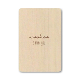 "Houten kaart ""Woohoo a mini you"""