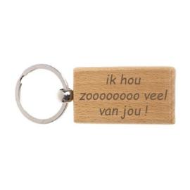 "Houten sleutelhanger ""ik hou zoooooooo veel van jou!"""