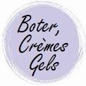 Boters, Cremes, Gels