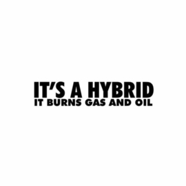 It's A Hybrid It Burns Gas and Oil