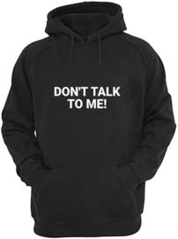 Hoodie Don't Talk To Me!