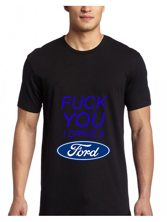 Fuck You I Drive A Ford Shirt
