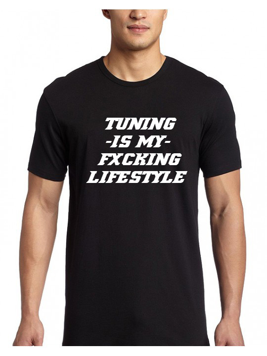 Shirt Tuning Is My Fxcking Lifestyle