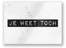 """kaart """"Je Weet Toch"""""""