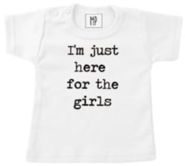 I'm just here for the girls  | T- Shirt