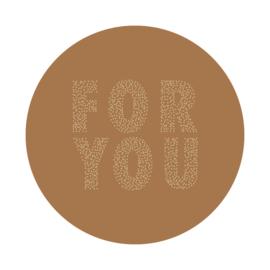 Sticker FOR YOU rond - Terra - 10 stuks