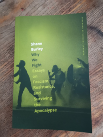 Why We Fight. Essays on Fascism, Restiance and Surviving the Apocalypse