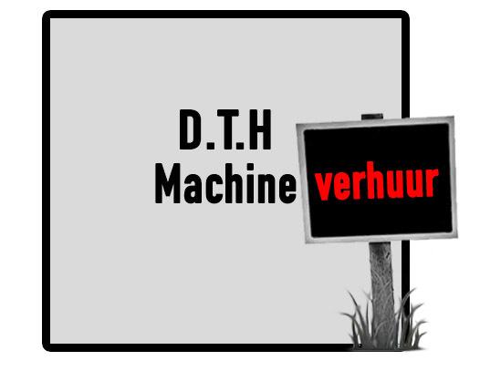D.T.H Machine Verhuur