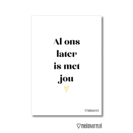 Poster - Al ons later is met jou | A4 Poster