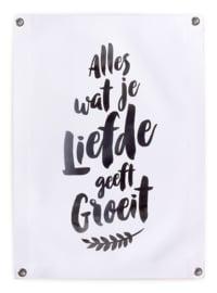 Tuinposter Buiten Zwart Wit 50x70 // Alles Wat Je Liefde Geeft Groeit