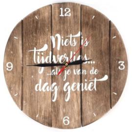 Klok `Niets is tijdsverlies als je van de dag geniet`