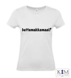 Dames T-shirt 'bettemakkemaai?'